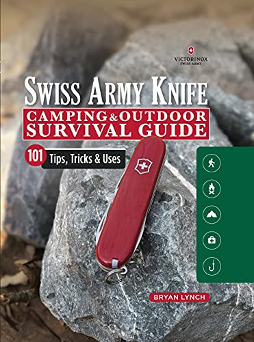 Victorinox Swiss Army Knife Camping & Outdoor Survival Guide: 101 Tips, Tricks & Uses (Fox Chapel...
