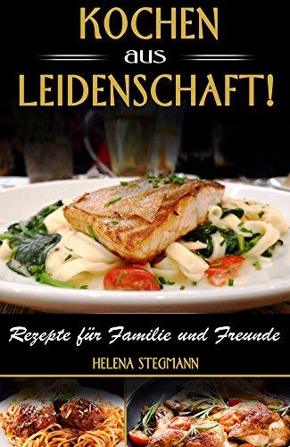 Kochen aus Leidenschaft, Rezepte für Familie und Freunde