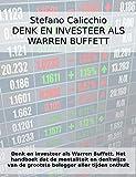 DENK EN INVESTEER ALS WARREN BUFFETT: Het handboek dat de mentaliteit en denkwijze van de grootste belegger aller tijden onthult (Dutch Edition)