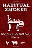 Habitual Smoker BBQ Smoker's 2021 Daily Planner: Funny Pun Barbecue Smoker 2021 Daily Planner for Meat Smoking Nerds