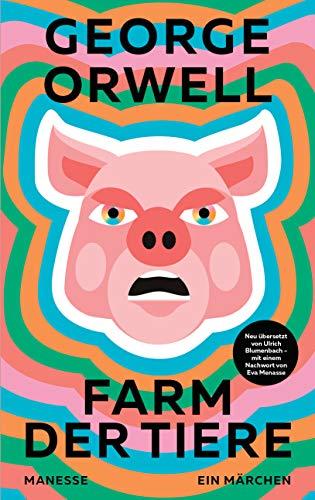 Farm der Tiere: Neu übersetzt von Ulrich Blumenbach, mit einem Nachwort von Eva Menasse