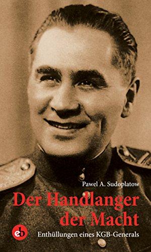 Der Handlanger der Macht: Enthüllungen eines KGB-Generals