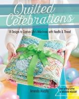 Quilted Celebrations: 18 Designs to Capture Life's Milestones With Needle & Thread: Includes Pattern
