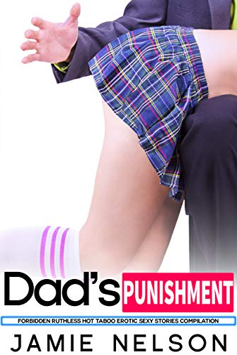 Dad's Punishment - Forbidden Ruthless Hot Taboo Erotic Sexy Stories Compilation