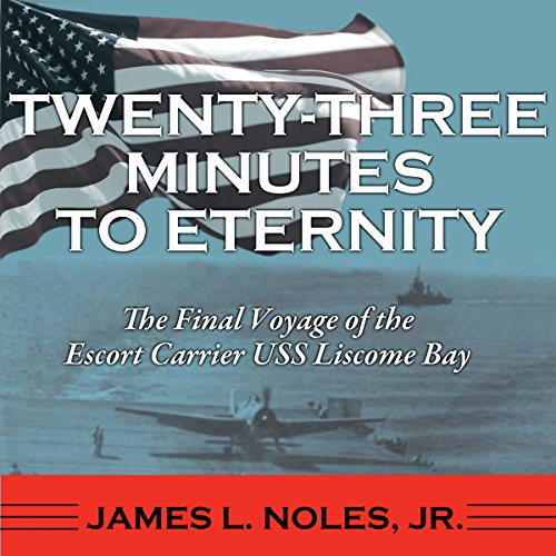 Twenty-Three Minutes to Eternity     The Final Voyage of the Escort Carrier USS Liscome Bay              By:                                                                                                                                 James L. Noles Jr.                               Narrated by:                                                                                                                                 David Randall Hunter                      Length: 9 hrs and 35 mins     3 ratings     Overall 4.3
