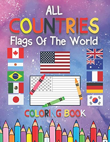 All Countries Flags Of The World Coloring Book: 195+ countries around the world and their flags , Flags Coloring Book Challenge your knowledge of the ... of the world, stress relief and general fun
