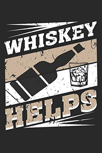 Whiskey Helps: Whiskey Helps Notebook or Gift for Whiskey with 110 half wide ruled line blank paper Pages in 6