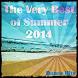 The Very Best of Summer 2014 Dance Hits (Fresh Hits for Ibiza, Formentera, Rimini, Barcellona, Miami, Mykonos, Sharm, Bilbao, Gran Canaria, London, Madrid) [Explicit]