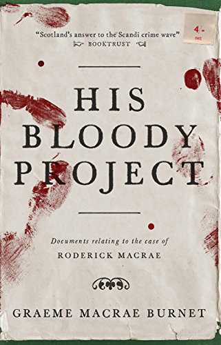 His bloody project: documents relating to the case of Roderick Macrae : a novel