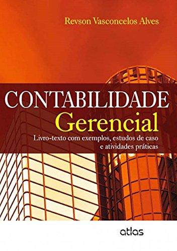 Contabilidade Gerencial: Livro-Texto Com Exemplos, Estudos De Caso E Atividades Práticas