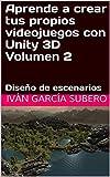 Aprende a crear tus propios videojuegos con Unity 3D Volumen 2: Diseño de escenarios