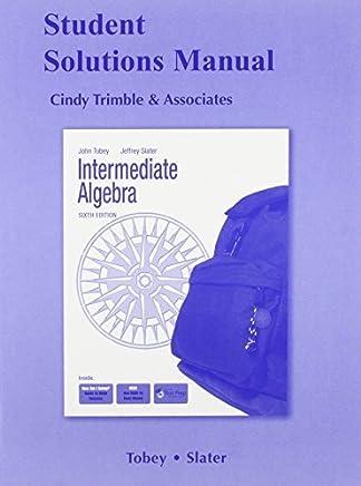 Student Solutions Manual for Intermediate Algebra 6th edition by Tobey Jr., John, Slater, Jeffrey, Blair, Jamie (2009) Paperback