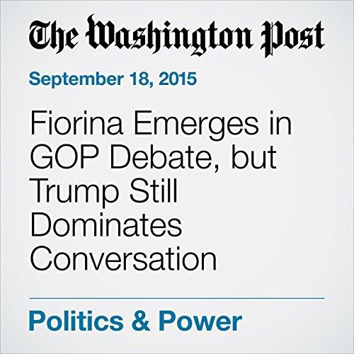 Fiorina Emerges in GOP Debate, but Trump Still Dominates Conversation cover art