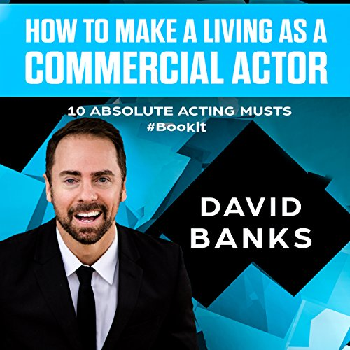 How to Make a Living as a Commercial Actor: Tips to Give You the Ultimate Advantage in the Auditioning Game audiobook cover art