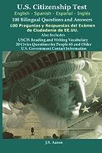 *U.S.Citizenship Test (English and Spanish - Español y Inglés) 100 Bilingual Questions and Answers 100 Preguntas y respuestas del exámen de la ciudadanía (Spanish Edition)