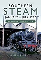 Southern Steam: January – July 1967: Countdown to Extinction