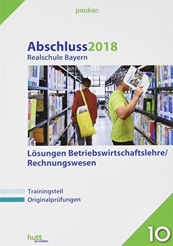 Abschluss 2018 - Realschule Bayern Lösungen Betriebswirtschaftslehre/Rechnungswesen (pauker.)