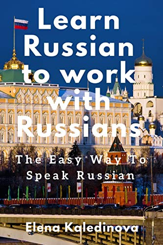 Learn Russian to work with Russians: The Easy Way To Speak Russian