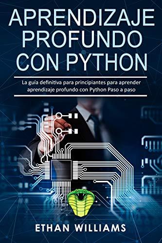 Aprendizaje profundo con Python: La guía definitiva para ...