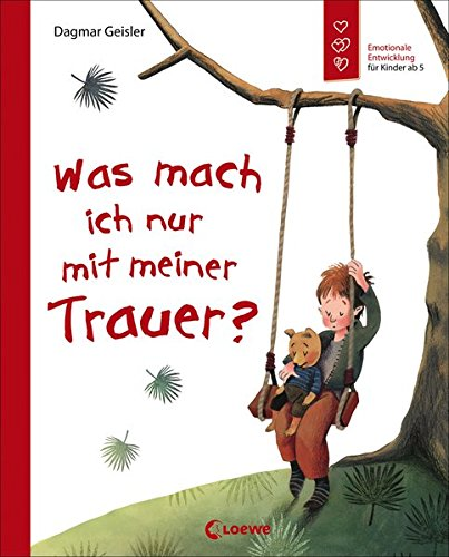 Was mach ich nur mit meiner Trauer?: Emotionale Entwicklung; Buch über Gefühle für Kinder ab 5