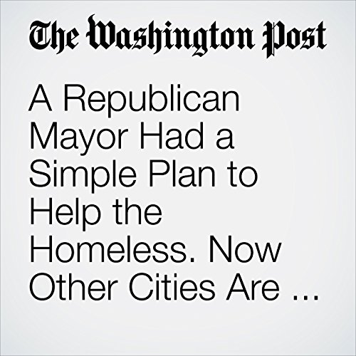 A Republican Mayor Had a Simple Plan to Help the Homeless. Now Other Cities Are Following His Lead. copertina