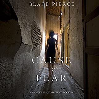 Cause to Fear     An Avery Black Mystery, Book 4              Written by:                                                                                                                                 Blake Pierce                               Narrated by:                                                                                                                                 Elaine Wise                      Length: 6 hrs and 48 mins     Not rated yet     Overall 0.0