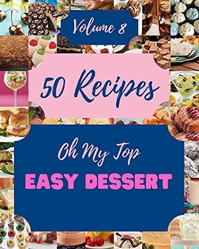 Oh My Top 50 Easy Dessert Recipes Volume 8: Best-ever Easy Dessert Cookbook for Beginners (English Edition)