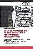 El Departamento de Fuerza Motriz y su reconversión arquitectónica: El caso de la Planta Convertidora y Planta Generadora de Energía Eléctrica de la Compañía Fundidora de Monterrey