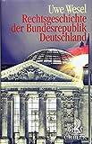 Rechtsgeschichte der Bundesrepublik Deutschland: Von der Besatzungszeit bis zur Gegenwart - Uwe Wesel