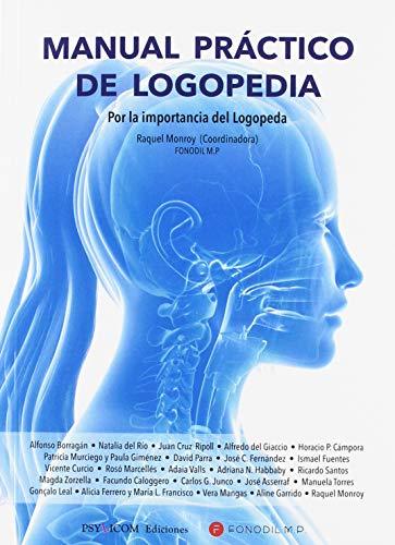 MANUAL PRACTICO DE LOGOPEDIA.: POR LA IMPORTANCIA DEL LOGOPEDA