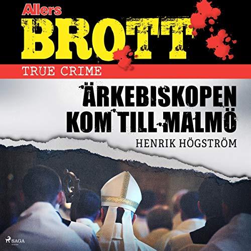 Ärkebiskopen kom till Malmö cover art