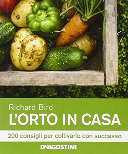 L'orto in casa. 200 consigli per coltivarlo con successo