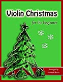 Violin Christmas for the Beginner: Easy Christmas Favorites for Early Violinists