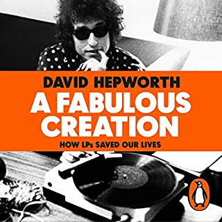 A Fabulous Creation     How the LP Saved Our Lives              By:                                                                                                                                 David Hepworth                               Narrated by:                                                                                                                                 David Hepworth                      Length: 12 hrs and 51 mins     23 ratings     Overall 4.6