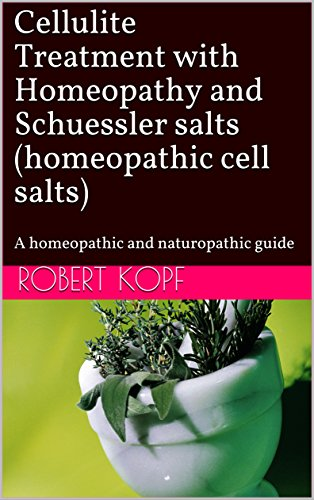 Cellulite Treatment with Homeopathy and Schuessler salts (homeopathic cell salts): A homeopathic and naturopathic guide
