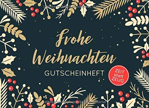 Frohe Weihnachten - Gutscheinheft. Zeit statt Zeug.: Kleines Gutscheinbuch zu Weihnachten mit 12 vollfarbigen Blanko-Gutscheinen zum selber Ausfüllen. ... mit weihnachtlichen Pflanzen in gold und rot