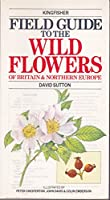 Kingfisher Field Guide to the Wild Flowers of Britain and Northern Europe