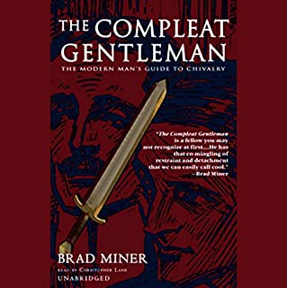 The Compleat Gentleman     The Modern Man's Guide to Chivalry              By:                                                                                                                                 Brad Miner                               Narrated by:                                                                                                                                 Christopher Lane                      Length: 8 hrs and 23 mins     82 ratings     Overall 4.0