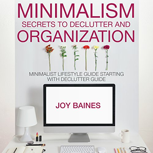 Minimalism: Secrets to Declutter and Organization audiobook cover art