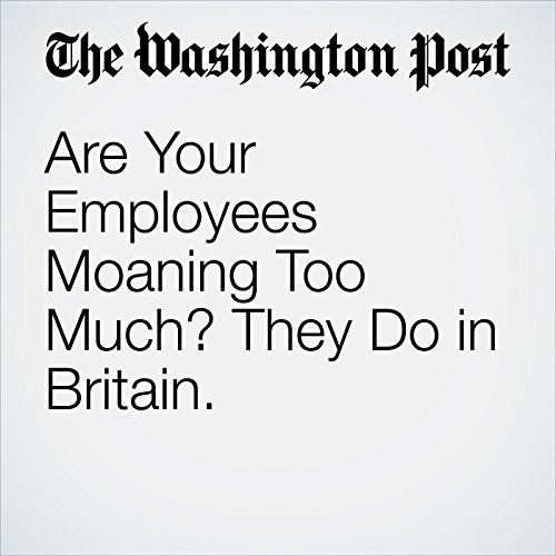 Are Your Employees Moaning Too Much? They Do in Britain. audiobook cover art