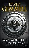 Waylander, Tome 3 - Waylander III : Le Héros dans l'ombre (réédition 30 ans)