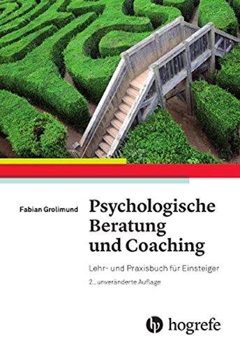 Psychologische Beratung und Coaching: Lehr- und Praxisbuch für Einsteiger: Lehr- und Praxisbuch fr Einsteiger