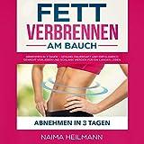 Fett verbrennen am Bauch: Abnehmen in 3 Tagen - Dauerhaft, gesund und...
