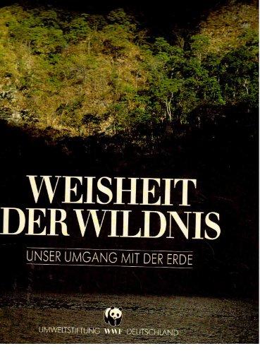 Weisheit der Wildnis.Unser Umgang mit der Erde