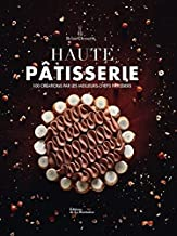 Haute Patisserie - 100 creations par les meilleurs chefs patissiers - Haute Pastry - 100 creations by the best pastry chefs (French Edition)