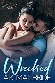 Wrecked: A second chance small town romance (Willow Creek Book 2) by [A.K. MacBride]