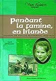 Pendant la famine, en Irlande: Journal de Phyllis McCormack, 1845-1847