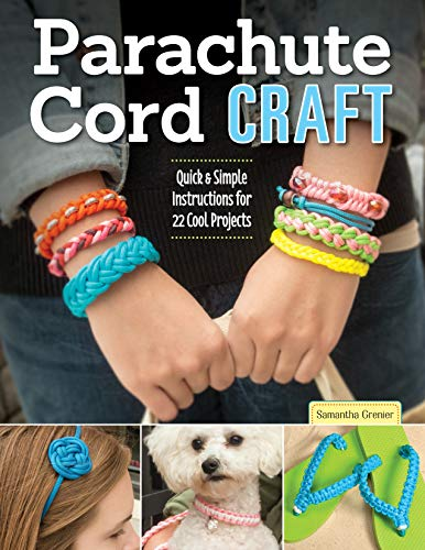 Parachute Cord Craft: Quick & Simple Instructions for 22 Cool Projects (Design Originals) Step-by-Step Directions & Knots for Bracelets, Necklaces, Belts, Lanyards, Dog Collars, Key Fobs, & More