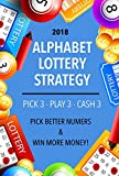 Alphabet Lottery System 2018: Pick 3, Play 3, Cash 3 Lottery Strategy with Recent Lotto Wins!