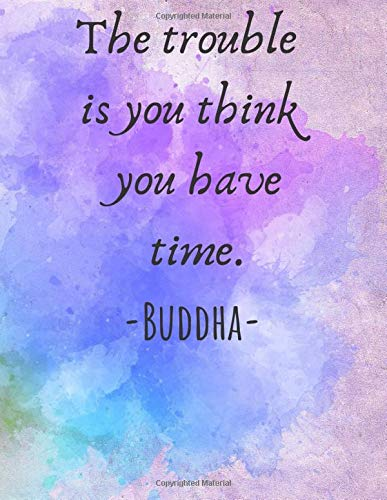 The trouble is you think you have time. -Buddha: A classic Inspirational Motivational Buddha quote Notebook Journal | Cute Notebooks, Gifts for Women, ... book, buddha notebook, buddha journal.